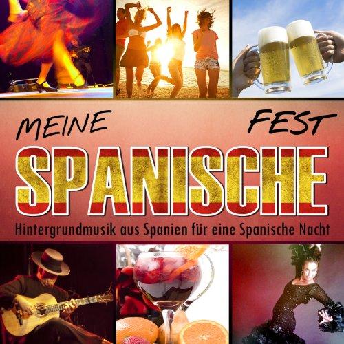 Meine Spanische Fest. Hintergrundmusik aus Spanien für eine Spanische Nacht