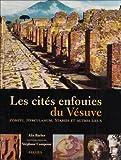 Les cités enfouies du Vésuve - Pompéi, Herculanum, Stabies et autres lieux