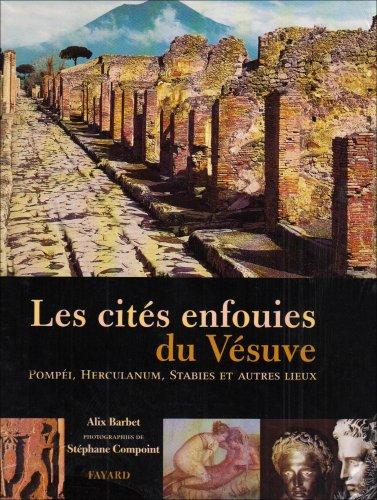 Les cités enfouies du Vésuve : Pompéi, Herculanum, Stabies et autres lieux