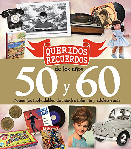 Queridos Recuerdos de los años 50 y 60: Momentos inolvidables de nuestra infancia y adolescencia por José Molina Melgarejo