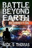 Battle Beyond Earth: Resurrection by Nick S. Thomas
