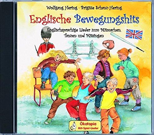 Englische Bewegungshits. CD: Englischsprachige Lieder zum Mitmachen, Tanzen und Mitsingen (Ökotopia Mit-Spiel-Lieder)