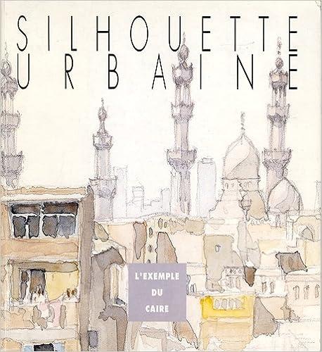 En ligne téléchargement gratuit Silhouette urbaine : L'exemple du Caire (Collection dirigée par Anne-Marie Roméra) pdf epub