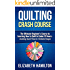 Quilting: Crash Course - The Ultimate Beginner's Course to Learning How to Quilt In Under 12 Hours - Including Quick Projects & Detailed Images