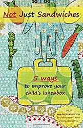Not Just Sandwiches: 5 Ways to Improve Your Childs Lunchbox