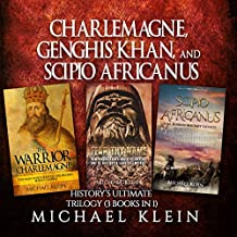 Charlemagne, Genghis Khan, and Scipio Africanus: History's Ultimate Trilogy