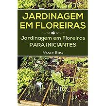 Jardinagem em Floreiras: Jardinagem em Floreiras para Iniciantes (Portuguese Edition)