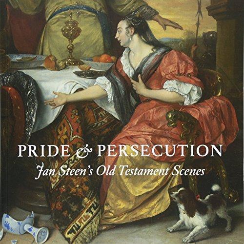 Pride & Persecution : Jan Steen's Old Testament Scenes par Robert Wenley