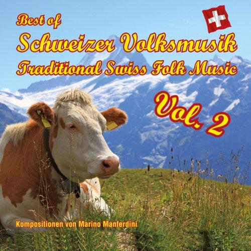 Best of Schweizer Volksmusik - Traditional Swiss Folk Music, Vol. 2