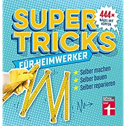 Supertricks für Heimwerker: 444 x Nägel mit Köpfen
