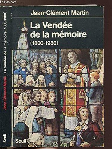 La Vendée de la mémoire : 1800-1980 par Jean-Clément Martin