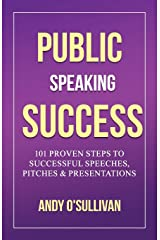 Public Speaking Success: 101 Proven Steps to Successful Speeches, Pitches & Presentations Paperback