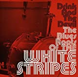 Drink and the Devil:The Blues Roots Of The White Stripes