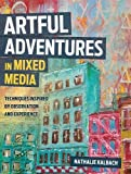 Artful Adventures in Mixed Media: Art and Techniques Inspired by Observation and Experience