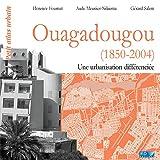 Ouagadougou (1850-2004): Une urbanisation différenciée