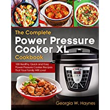 The Complete Power Pressure Cooker XL Cookbook: 100 Healthy, Quick & Easy Power Pressure Cooker Recipes That Your Family Will Love! (English Edition)