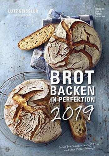 Brot backen in Perfektion 2019: by Lutz Geißler