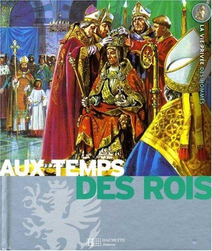 Au temps des rois : Le Moyen Age, Les grandes découvertes, Le Grand Siècle