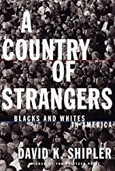 A Country of Strangers: Blacks and Whites in America by David K. Shipler (1997-09-30)