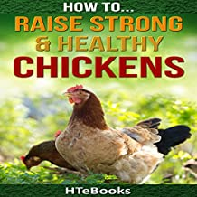 How to Raise Strong & Healthy Chickens: Quick Start Guide
