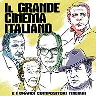 Il grande cinema italiano e i grandi compositori italiani (The Greatest Italian Movie Themes and the Greatest Italian Composers)