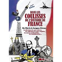 Dans les coulisses de l'Histoire de France: De Clovis à Jacques Chirac : les décisions les plus idiotes, les réflexions les plus stupides, les morts accidentelles, les con'spirateurs...