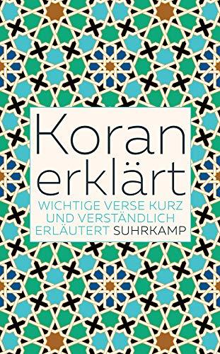 Koran erklärt: Wichtige Verse kurz und verständlich erläutert (suhrkamp taschenbuch)