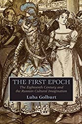 The First Epoch: The Eighteenth Century and the Russian Cultural Imagination (Wisconsin Center for Pushkin Studies)