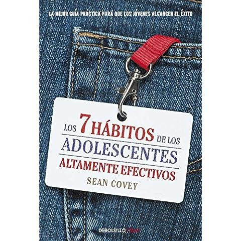 Los 7 hábitos de los adolescentes altamente efectivos: La mejor guía práctica para que los jóvenes alcancen el éxito