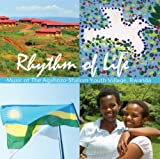 Rhythm Of Life by Agahozo-Shalom Youth Village (2010-05-04)
