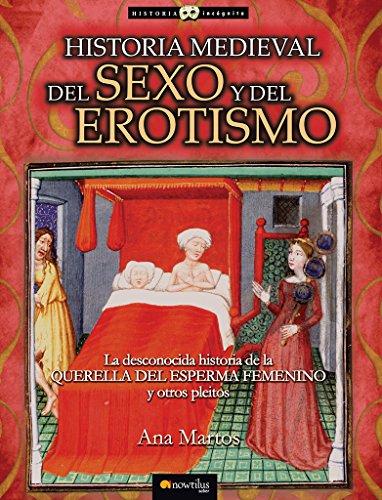 Historia Medieval Del Sexo Y Del Erotismo (Historia Incógnita)