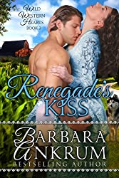 Renegade's Kiss (Wild Western Hearts Series, Book 3)