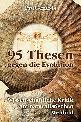 95 (95 Thesen gegen die Evolution: Wissenschaftliche Kritik am naturalistischen Weltbild)