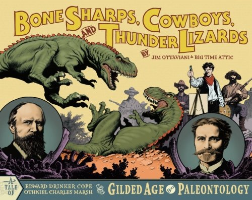 Bone Sharps, Cowboys, and Thunder Lizards: Edward Drinker Cope, Othniel Charles Marsh, and the Guilded Age of Paleontology
