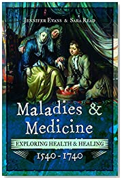 Maladies and Medicine: Exploring Health and Healing, 1540 - 1740