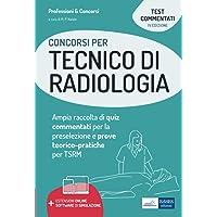 Concorsi per Tecnico di Radiologia: Ampia raccolta di quiz commentati per la preselezione e prove teorico-pratiche per…