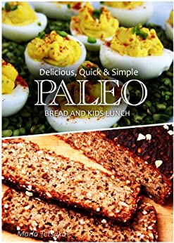 Paleo Bread and Kids Lunch - Delicious, Quick & Simple Recipes (English Edition) par [Tetsuka, Marla]