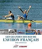LES GRANDES HEURES DE L'AVIRON FRANCAIS