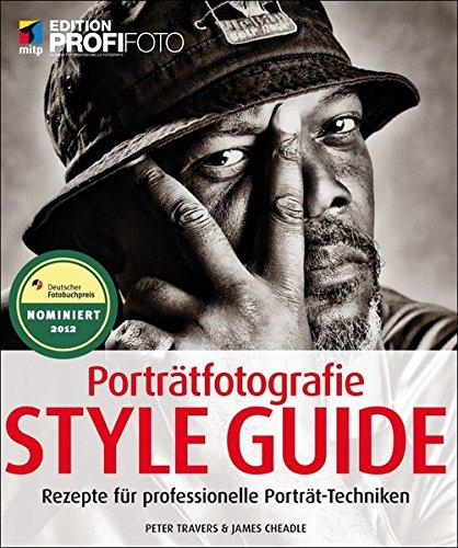 Porträtfotografie Style Guide: Rezepte für professionelle Porträt-Techniken (mitp Edition Profifoto)