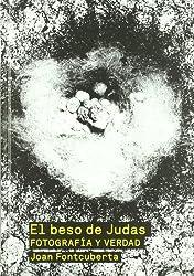 El beso de Judas / The Kiss of Judas: Fotografia Y Verdad / Photography and Truth