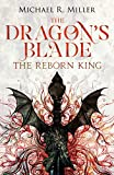 The Dragon's Blade: The Reborn King by Michael R. Miller