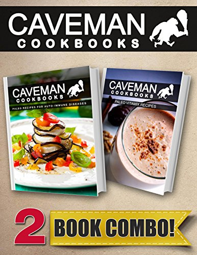 paleo-recipes-for-auto-immune-diseases-and-paleo-vitamix-recipes-2-book-combo-caveman-cookbooks
