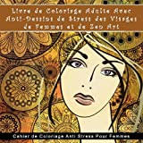 Telecharger Livres Livre de Coloriage Adulte Avec Anti Dessins de Stress des Visages de Femmes et de Zen Art Cahier de Coloriage Anti Stress Pour Femmes (PDF,EPUB,MOBI) gratuits en Francaise
