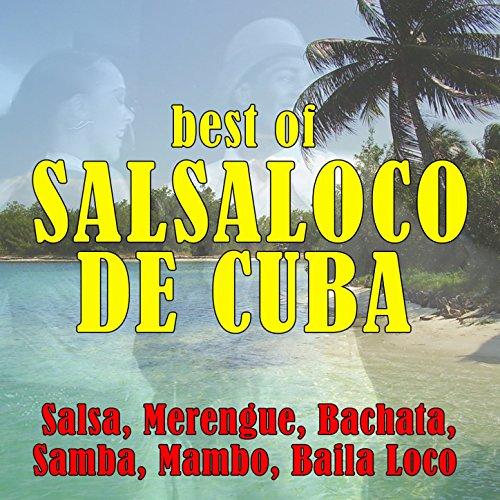Best of Salsaloco de Cuba (Salsa, Merengue, Bachata, Samba, Mambo,