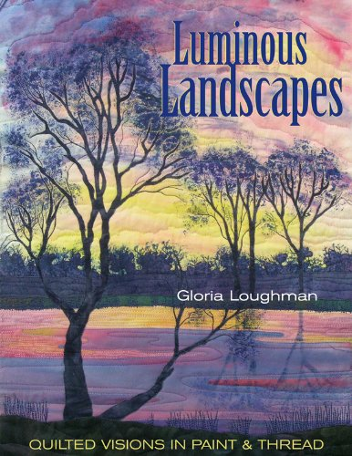 Luminous Landscapes: Quilted Visions in Paint & Thread por Gloria Loughman