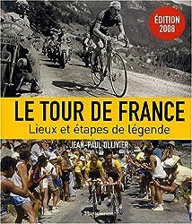 Le Tour de France : Lieux et étapes de légende