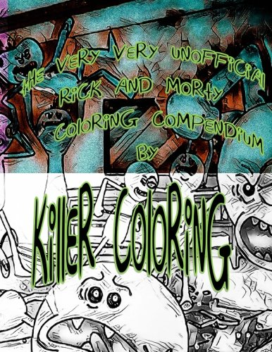 Killer Coloring R&M: Very Very Unofficial Rick and Morty Coloring Codex: Volume 1