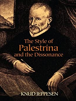 The Style of Palestrina and the Dissonance par [Jeppesen, Knud]