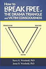 How To Break Free of the Drama Triangle  and  Victim Consciousness Paperback