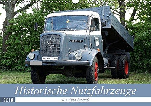 Historische Nutzfahrzeuge (Wandkalender 2018 DIN A3 quer): Eine tolle abwechslungsreiche Darbietung verschiedenster historischer Nutzfahrzeuge ... [Kalender] [Mar 08, 2017] Bagunk, Anja